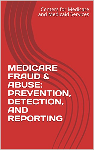 MEDICARE FRAUD & ABUSE: PREVENTION, DETECTION, AND REPORTING  (English Edition)