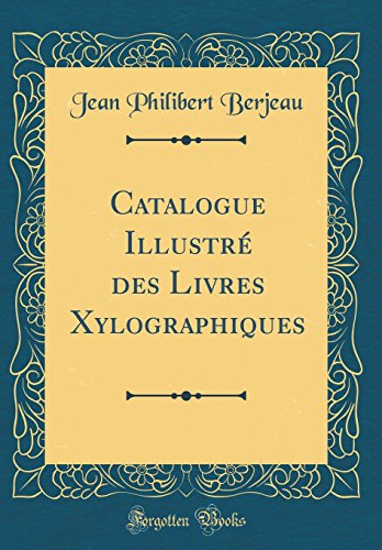 Catalogue Illustr' des Livres Xylographiques (Classic Reprint)