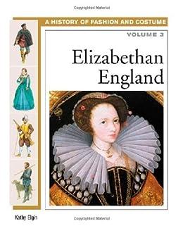 Elizabethan England: Volume 3 (History of Costume and Fashion) by [Elgin, Kathy]