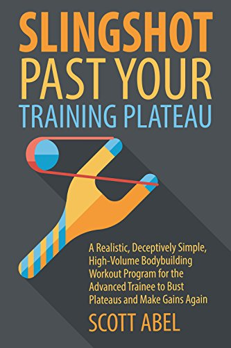 Slingshot Past Your Training Plateau: A Realistic, Deceptively Simple, High-Volume Bodybuilding Workout Program for the Advanced Trainee to Bust Plateaus and Make Gains Again (English Edition)