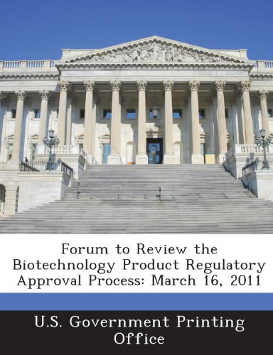 Forum to Review the Biotechnology Product Regulatory Approval Process: March 16, 2011