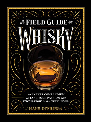A Field Guide to Whisky: An Expert Compendium to Take Your Passion and Knowledge to the Next Level (English Edition)