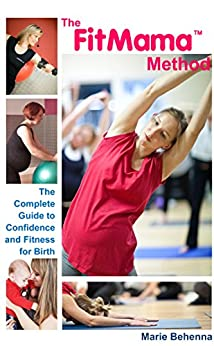The FitMama Method: The complete guide to confidence and fitness for birth by [Behenna, Marie]