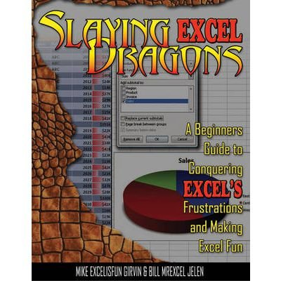 (SLAYING EXCEL DRAGONS: A BEGINNERS GUIDE TO CONQUERING EXCEL'S FRUSTRATIONS AND MAKING EXCEL FUN) BY Paperback (Author) Paperback Published on (03 , 2011)