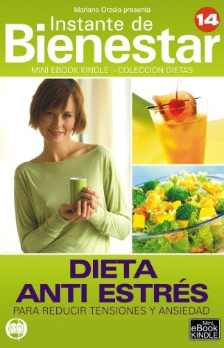 DIETA ANTI ESTRÉS - Para reducir tensiones y ansiedad (Instante de BIENESTAR - Colección Dietas nº 14) por Mariano Orzola