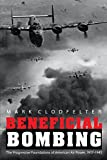 Beneficial Bombing: The Progressive Foundations of American Air Power, 1917-1945 (Studies in War, Society, and the Military) by Mark Clodfelter (2013-12-01)