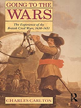 Going to the Wars: The Experience of the British Civil Wars 1638-1651 by [Carlton, Charles]