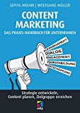 Content Marketing: Das Praxis-Handbuch für Unternehmen: Strategie entwickeln, Content planen, Zielgruppe erreichen