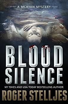 Blood Silence: A gripping killer thriller (McRyan Mystery Thriller Series Book) (McRyan Mystery Series Book 6) by [Stelljes, Roger]