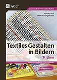 Textiles Gestalten in Bildern: Sticken: Materialien für Rechts- und Linkshänder (1. bis 6. Klasse)