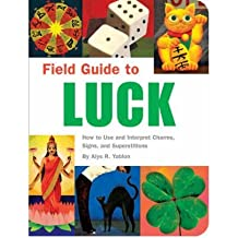 Field Guide to Luck: How to Use and Interpret Charms, Signs, and Superstitions Yablon, Alys R ( Author ) Feb-01-2008 Paperback