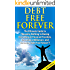 """Debt Free Forever 2nd Edition: The Ultimate Guide to """"Knowing Nothing to Having Everything in Financial Freedom, Becoming a Millionaire, and Becoming Debt ... Management, Finances, Financial Freedom)"""