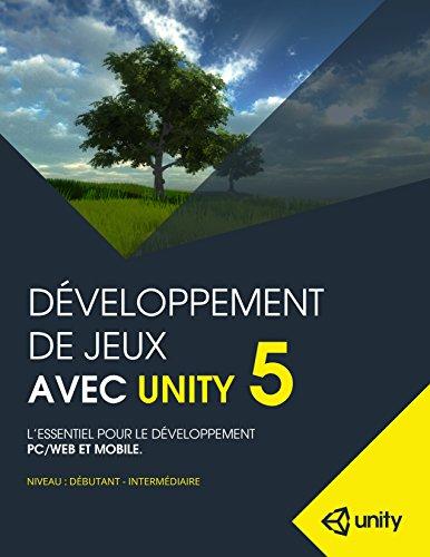 Développement de jeux avec Unity 5: L'essentiel pour le développement PC/Web et Mobile.