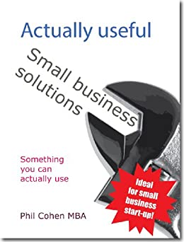 Actually useful small business solutions (Actually useful books Book 3) (English Edition) von [Cohen, Phil]