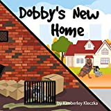 Dobby's New Home: (Fun Rhyming Picture Book/Bedtime Story About An Australian Cattle Dog Creating Friendships, Being Special and Loved... Ages 2-8) (English Edition)