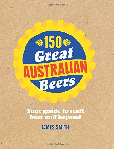 150-great-australian-beers-your-guide-to-craft-beer-and-beyond-by-james-smith-2014-08-01