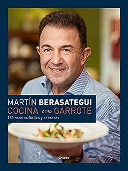 Cocina Con Garrote: 150 Recetas Fáciles Y Sabrosas por Martín Berasategui