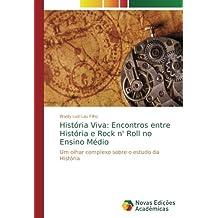 História Viva: Encontros entre História e Rock n Roll no Ensino Médio: Um
