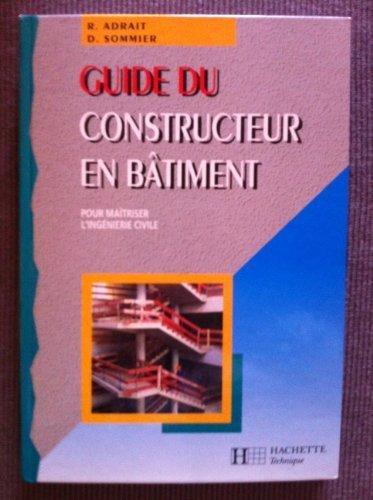 Guide du constructeur en bâtiment : Pour maîtriser l'ingénierie civile... de Adrait, Robert (1995) Relié