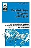 Produktiver Umgang mit Lyrik: Eine systematische Einführung in die Lyrik, ihre produktive Erfahrung und ihr Schreiben - Für Schule (Primar- und Sekundarstufe) und Hochschule sowie zum Selbststudium - Günter Waldmann