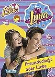 Soy Luna - Freundschaft oder Liebe?: Band 3 (Disney Soy Luna) - Disney Enterprises  Inc.