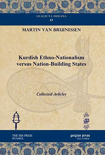 Kurdish Ethno-Nationalism versus Nation-Building States: Collected Articles (Analecta Isisiana: Ottoman and Turkish Studies, Band 47)