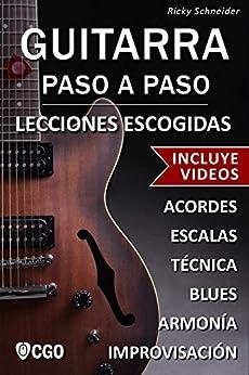 Guitarra Paso A Paso, Lecciones Escogidas - Con Videos Hd: Acordes, Escalas, Técnica, Armonía E Improvisación. por Ricky Schneider epub