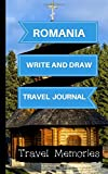 Romania Write and Draw Travel Journal: Use This Small Travelers Journal for Writing,Drawings and Photos to Create a Lasting Travel Memory Keepsake