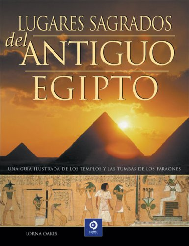 Descargar Libro Lugares sagrados del antiguo Egipto (Enciclopedias Y Grandes Obras/ Encyclopedias and Major Works) de Lorna Oakes