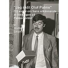 """""""JAG SKÖT OLOF PALME"""": DU avgör om hans erkännande är lösningen på Palmemordet (Swedish Edition)"""