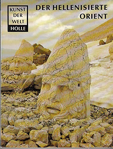 Der Hellenisierte Orient - Aus der Reihe Kunst der Welt