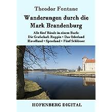 Wanderungen durch die Mark Brandenburg: Alle fünf Bände in einem Buch:  Die Grafschaft Ruppin / Das Oderland / Havelland / Spreeland / Fünf Schlösser