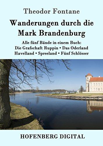 Wanderungen durch die Mark Brandenburg: Alle fünf Bände in einem Buch: Die Grafschaft Ruppin / Das Oderland / Havelland / Spreeland / Fünf Schlösser: Alle ... / Havelland / Spreeland / Fünf Schlösser