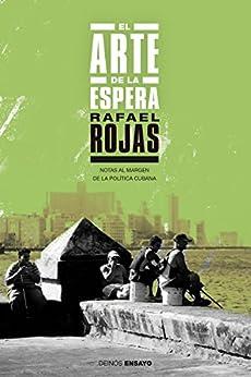El arte de la espera: Notas al margen de la política cubana de [Rojas, Rafael]