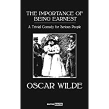 THE IMPORTANCE OF BEING EARNEST - OSCAR WILDE (WITH NOTES)(BIOGRAPHY)(ILLUSTRATED): A Trivial Comedy for Serious People (English Edition)