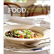 Food Photography & Lighting: A Commercial Photographer's Guide to Creating Irresistible Images (English Edition)
