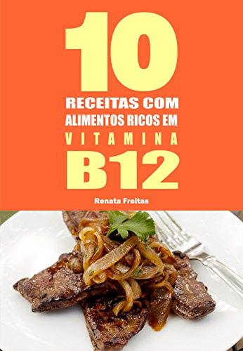 10 Receitas com alimentos ricos em vitamina B12 (Portuguese Edition) de [Freitas,