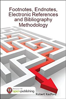 Footnotes, Endnotes, Electronic References and Bibliography Methodology by [Radford, Robert]