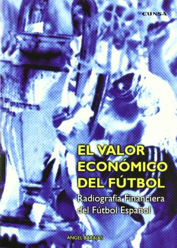 El valor económico del futbol: radiografía financiera del fútbol español (Libros de economía)