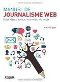 Manuel de journalisme web - Blogs, réseaux sociaux, multimédia, info mobile. - Eyrolles - 09/01/2014