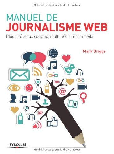 Manuel de journalisme web: Blogs, réseaux sociaux, multimédia, info mobile.