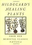 Hildegard's Healing Plants: From Her Medieval Classic Physica by Von Bingen, Hildegard (2002) Taschenbuch