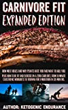 Carnivore Fit Expanded Edition: How Meat heals and why plants hate you and want to kill you. Plus how to be fit and exercise on a zero carb diet. (English Edition)