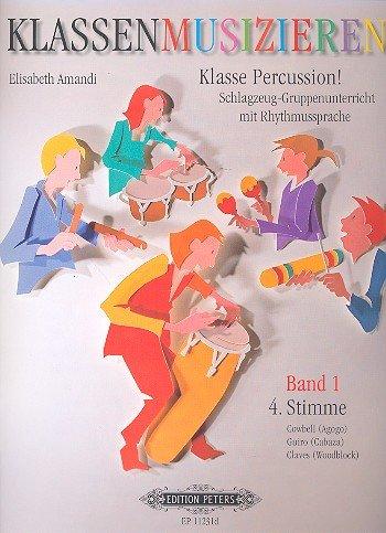 Klasse Percussion! - Band 1: 4. Stimme / Schlagzeug-Gruppenunterricht mit der Rhythmussprache Talking Rhythm / Cowbell/Agogo, Guiro/Cabaza, Claves/Woodblock