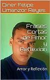 Libros Descargar en linea Frases Cortas de Amor y Reflexion Amor y Reflexion (PDF y EPUB) Espanol Gratis