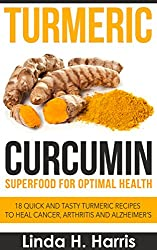 Turmeric Curcumin: Superfood for Optimal Health: 18 Quick and Tasty Turmeric Recipes to Heal Cancer, Arthritis and Alzheimer's (English Edition)