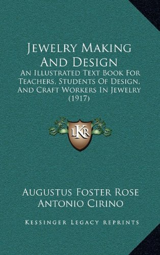 Jewelry Making and Design: An Illustrated Text Book for Teachers, Students of Design, and Craft Workers in Jewelry (1917)