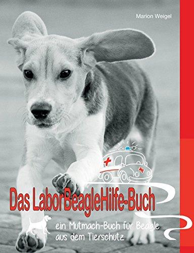 Das Laborbeaglehilfe-Buch: Ein Mutmach-Buch für Beagle aus dem Tierschutz -