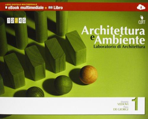 Architettura e ambiente. Laboratorio di architettura. Multimedia. Per le Scuole superiori. Con e-book. Con espansione online: 1