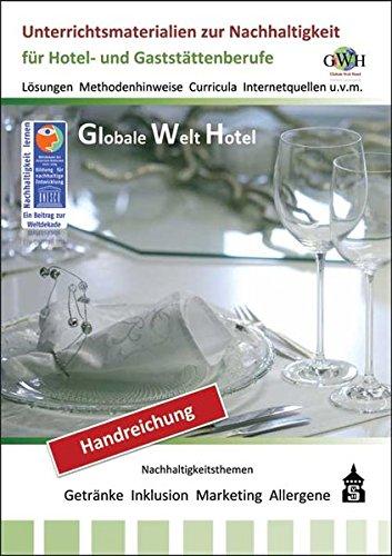 Globale Welt Hotel - Handreichung für den Unterricht: Unterrichtsmaterialien zur Nachhaltigkeit in Hotellerie und Gastronomie.